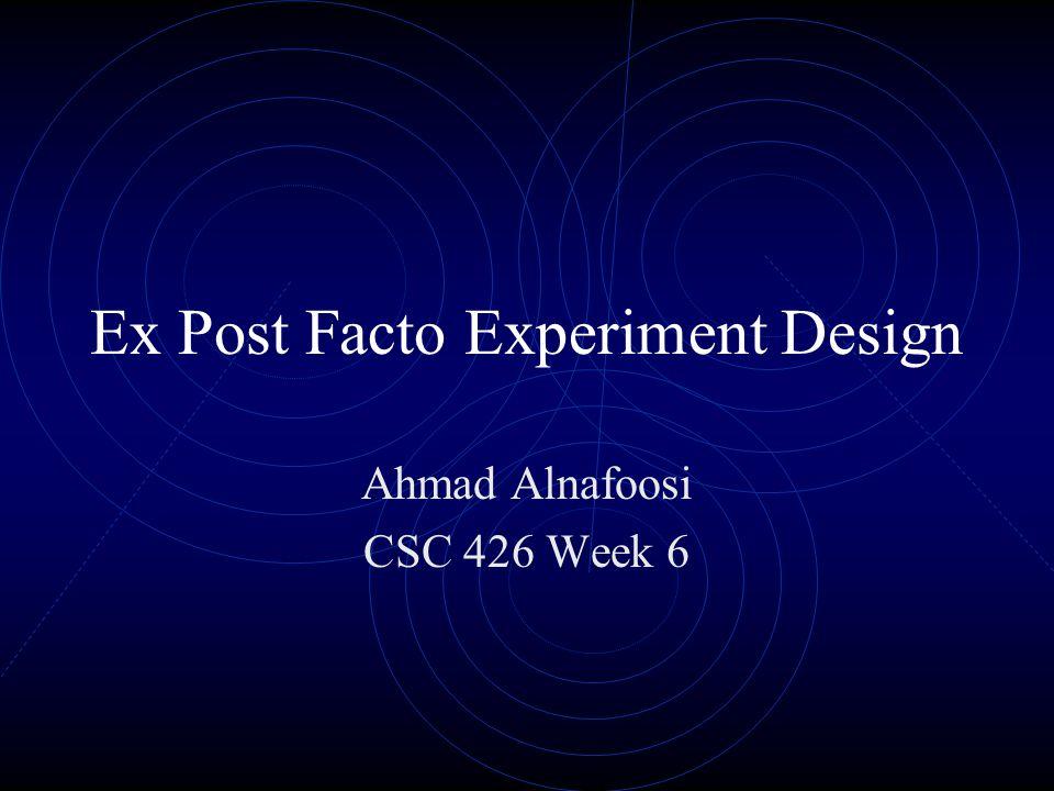 Ex Post Facto Experiment Design Ahmad Alnafoosi CSC 426 Week 6