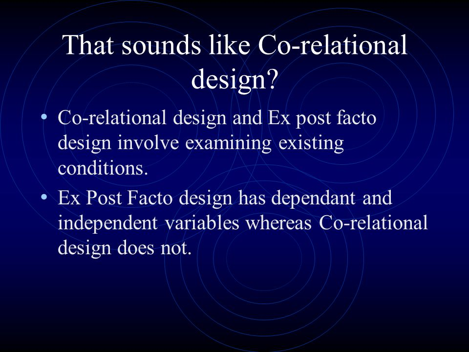 That sounds like Co-relational design? Co-relational design and Ex post facto design involve examining existing conditions. Ex Post Facto design has d