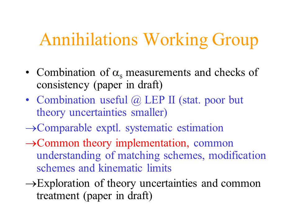 Annihilations Working Group Combination of  s measurements and checks of consistency (paper in draft) Combination useful @ LEP II (stat.