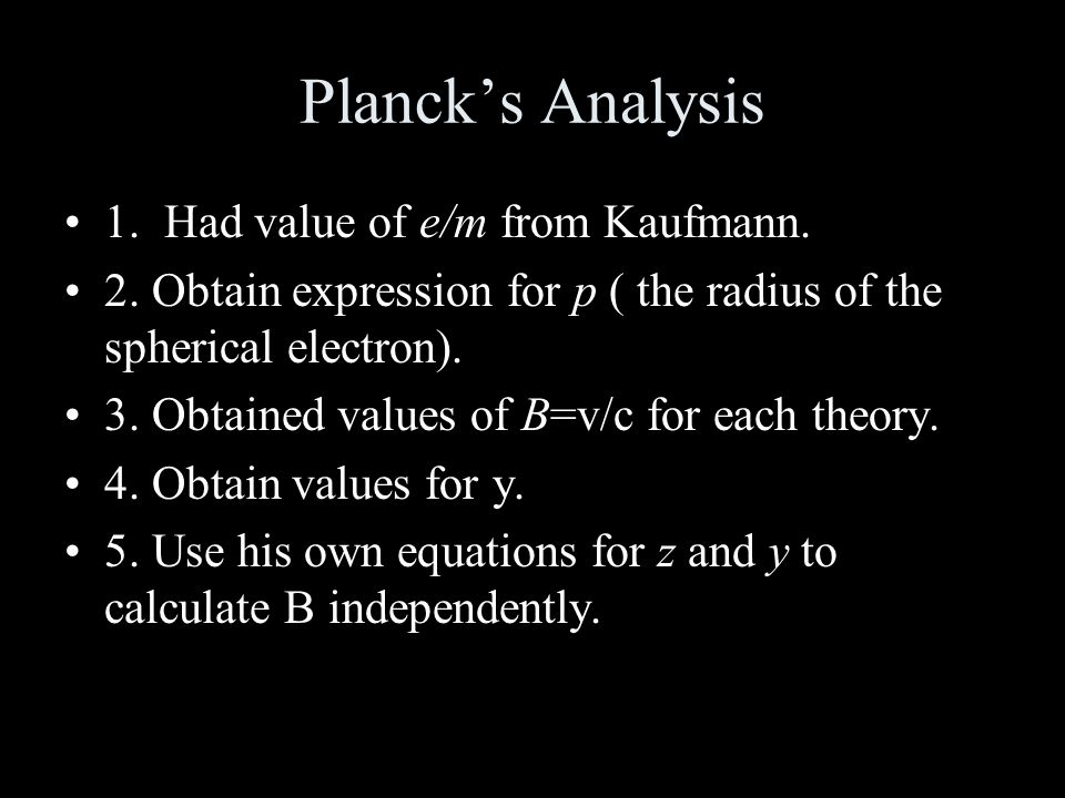 Planck's Analysis 1. Had value of e/m from Kaufmann.