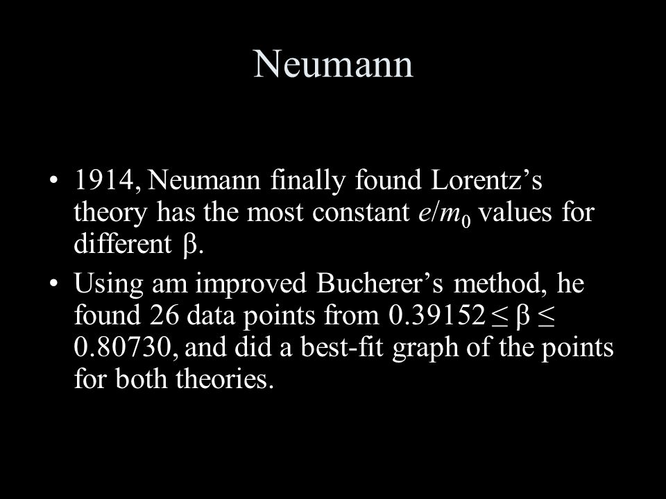 Neumann 1914, Neumann finally found Lorentz's theory has the most constant e/m 0 values for different β.