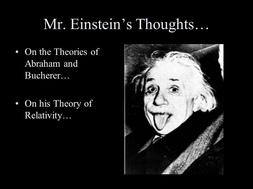 Mr. Einstein's Thoughts… On the Theories of Abraham and Bucherer… On his Theory of Relativity…