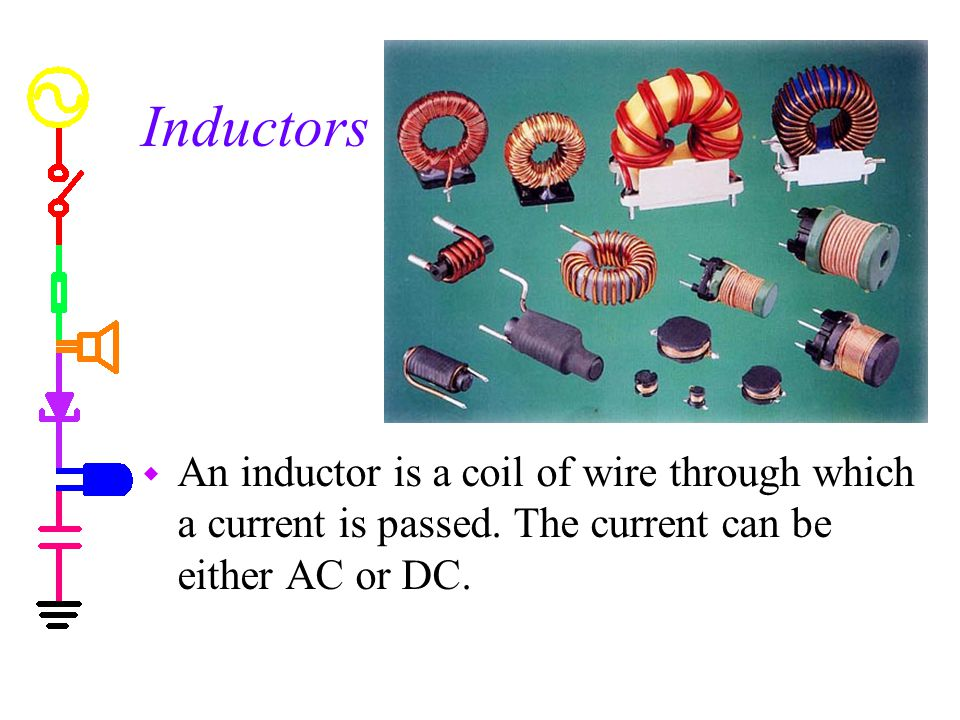 Inductors w An inductor is a coil of wire through which a current is passed.