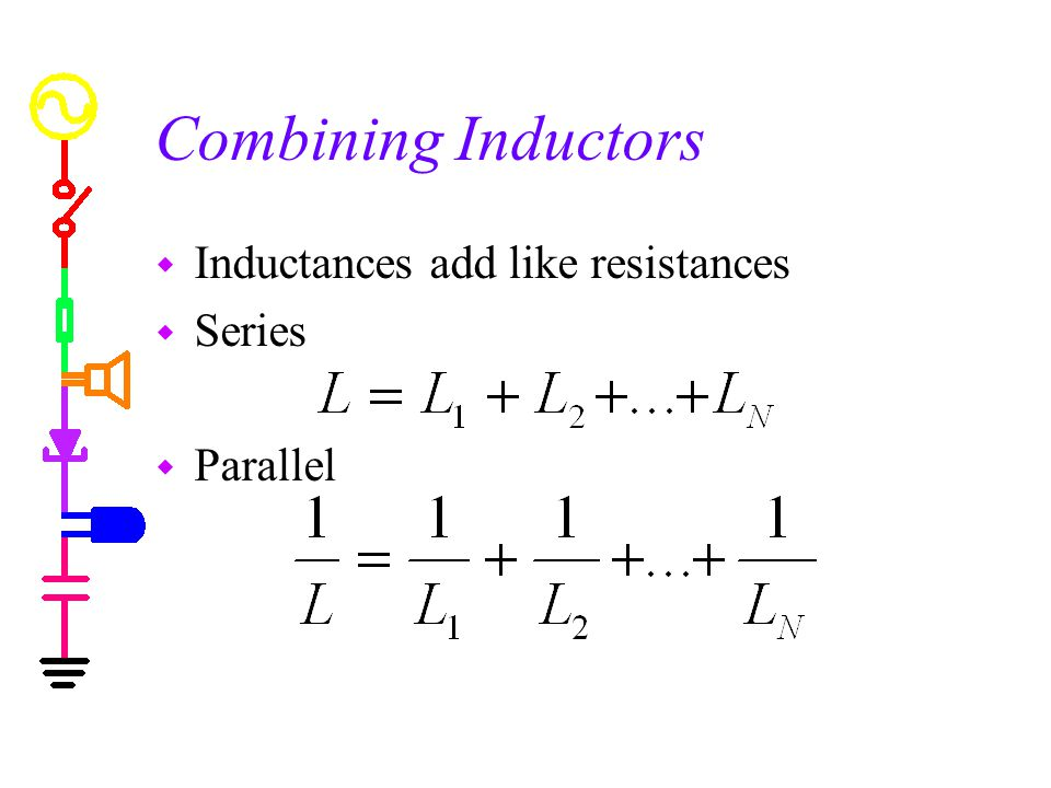 Combining Inductors w Inductances add like resistances w Series w Parallel