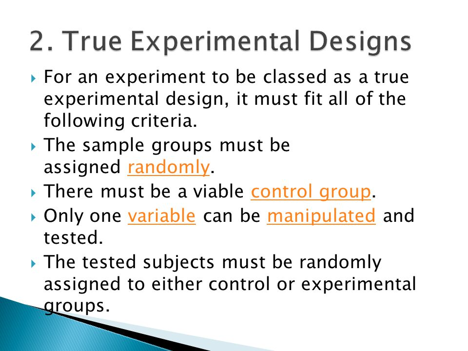  For an experiment to be classed as a true experimental design, it must fit all of the following criteria.