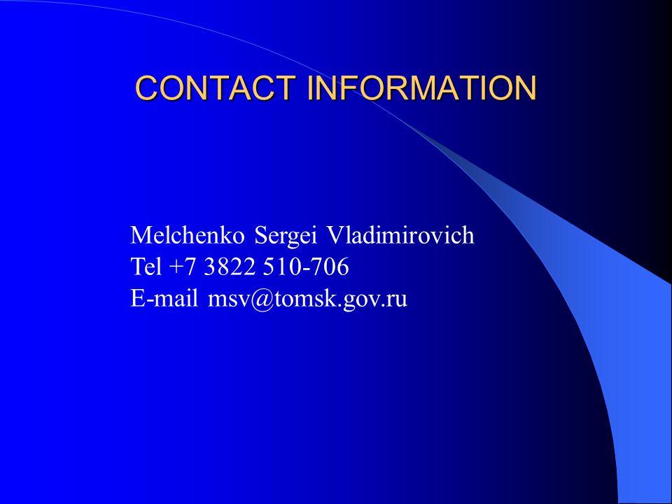 CONTACT INFORMATION Melchenko Sergei Vladimirovich Tel +7 3822 510-706 E-mail msv@tomsk.gov.ru