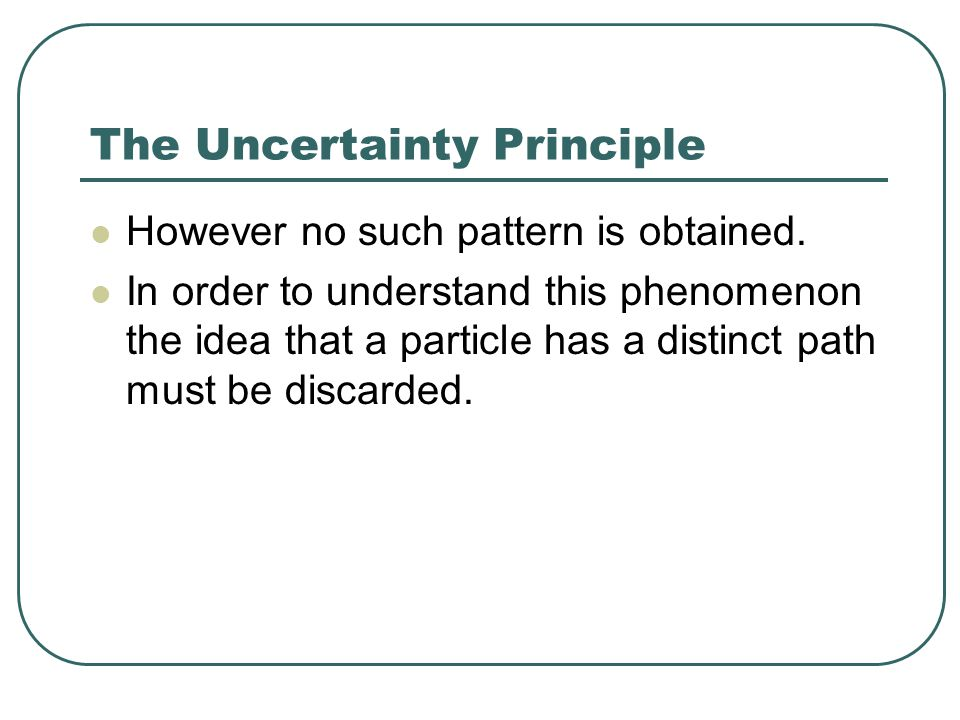 The Uncertainty Principle However no such pattern is obtained.