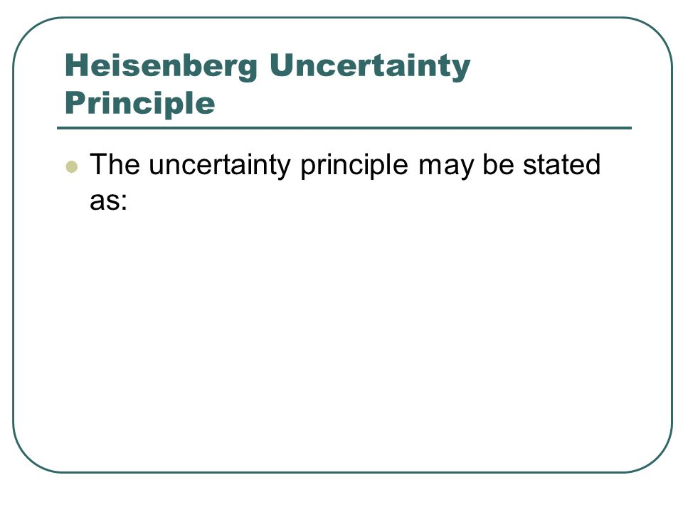 Heisenberg Uncertainty Principle The uncertainty principle may be stated as: