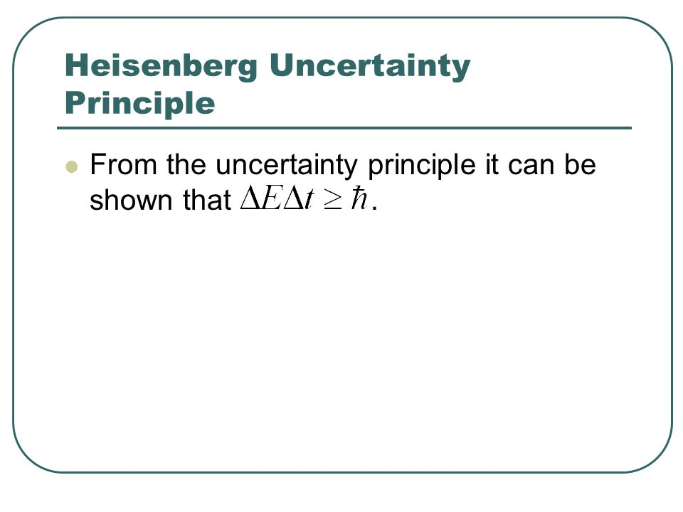 Heisenberg Uncertainty Principle From the uncertainty principle it can be shown that.