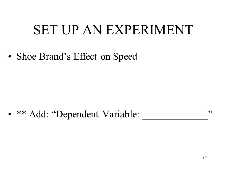 "SET UP AN EXPERIMENT Shoe Brand's Effect on Speed ** Add: ""Dependent Variable: _____________"" 17"