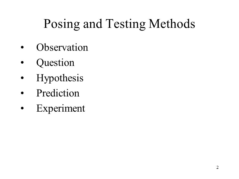 2 Posing and Testing Methods Observation Question Hypothesis Prediction Experiment