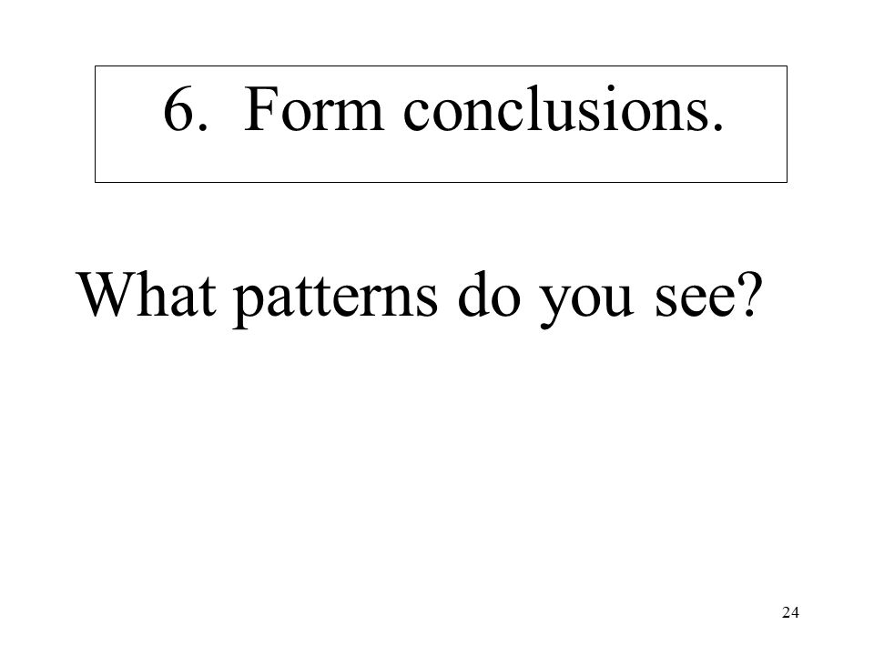 24 6. Form conclusions. What patterns do you see?