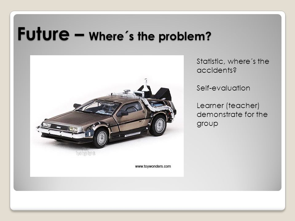 Future – Where´s the problem.Statistic, where´s the accidents.