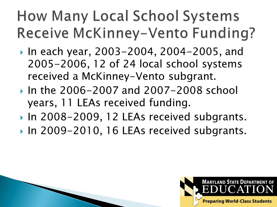  In each year, 2003-2004, 2004-2005, and 2005-2006, 12 of 24 local school systems received a McKinney-Vento subgrant.