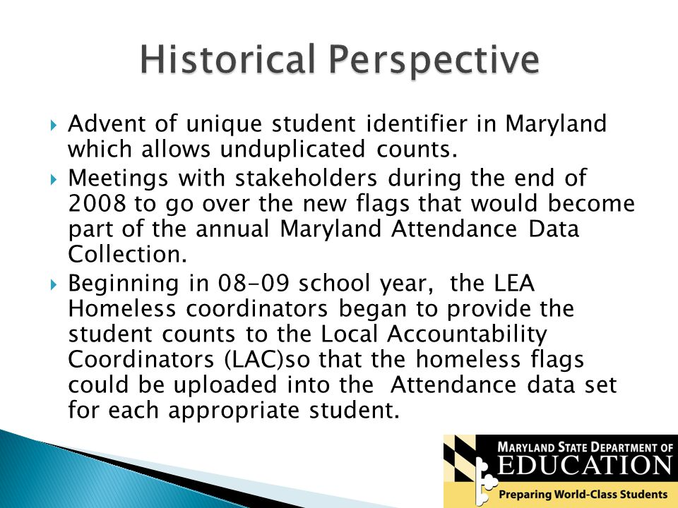  Advent of unique student identifier in Maryland which allows unduplicated counts.
