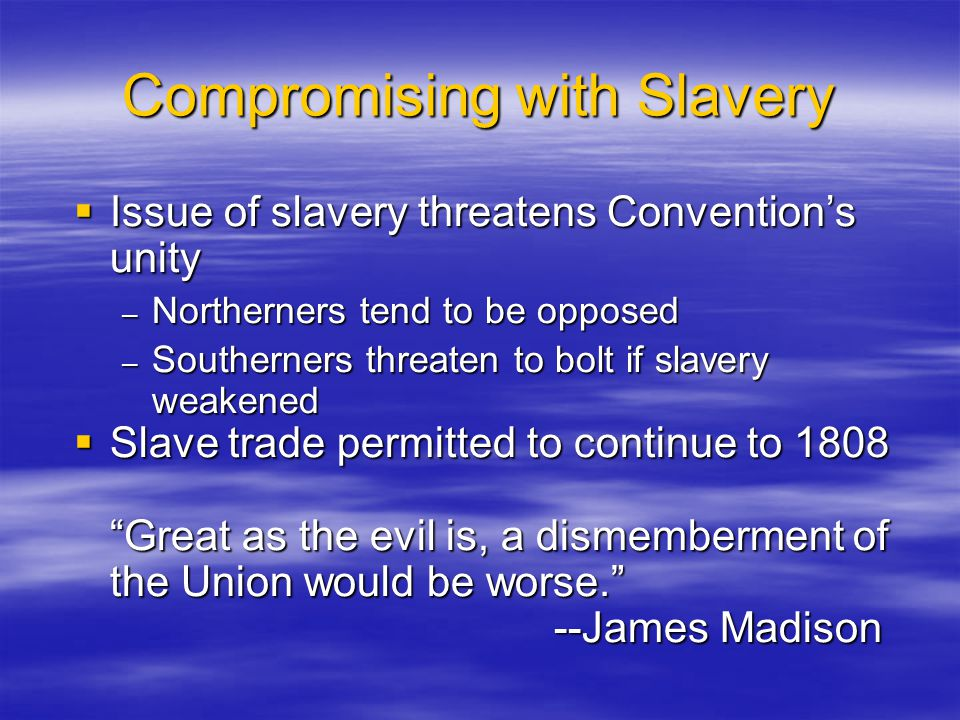 Compromising with Slavery  Issue of slavery threatens Convention's unity – Northerners tend to be opposed – Southerners threaten to bolt if slavery w