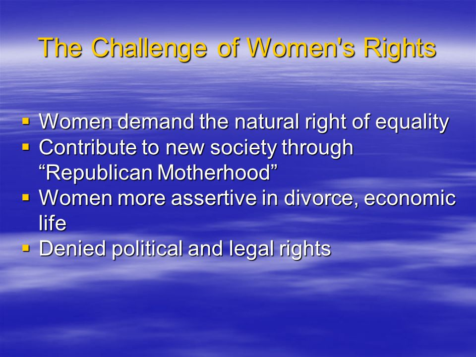 """The Challenge of Women's Rights  Women demand the natural right of equality  Contribute to new society through """"Republican Motherhood""""  Women more"""