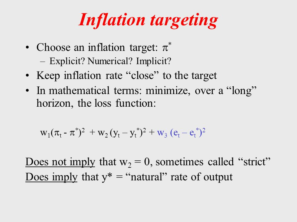 """Inflation targeting Choose an inflation target:  * –Explicit? Numerical? Implicit? Keep inflation rate """"close"""" to the target In mathematical terms: m"""