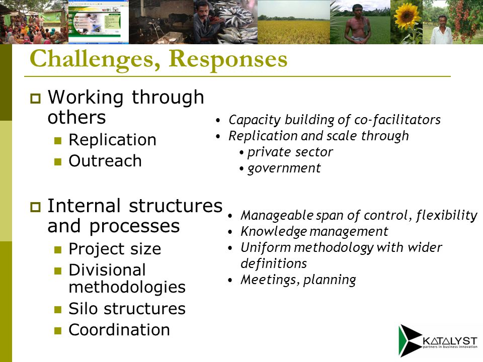 Challenges, Responses  Institutional setting Government ownership Donor coordination, harmonization  Time horizon 5 years Early impact Improved over time, consortium Built on trust and empathy