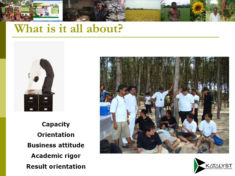 What is it all about Capacity Orientation Business attitude Academic rigor Result orientation