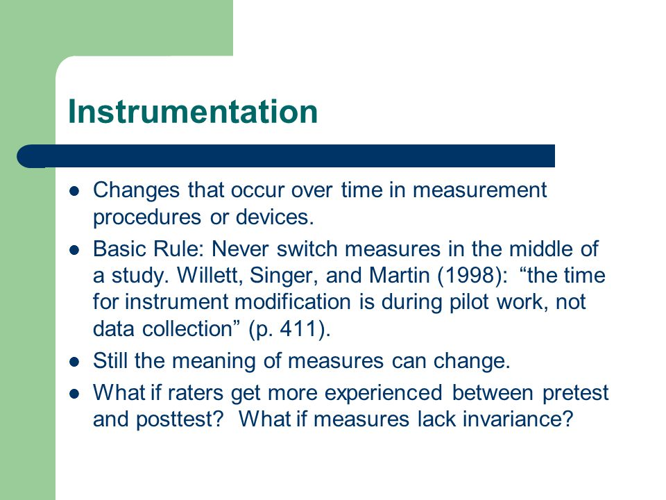 Instrumentation Changes that occur over time in measurement procedures or devices.