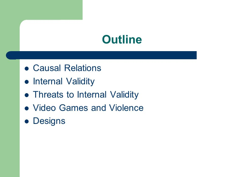 Outline Causal Relations Internal Validity Threats to Internal Validity Video Games and Violence Designs