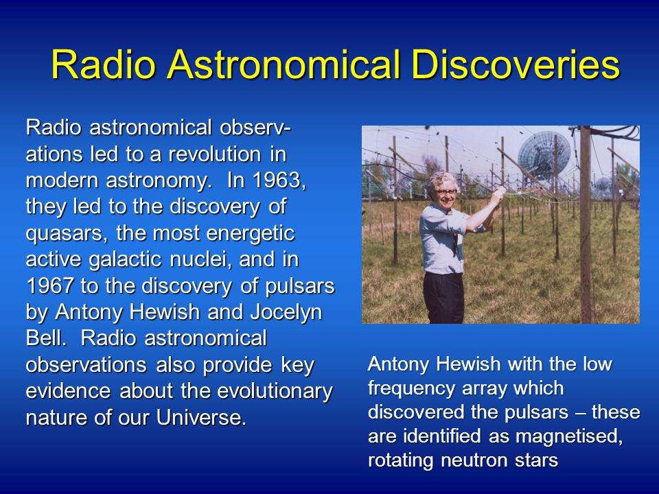 Radio Astronomical Discoveries Radio astronomical observ- ations led to a revolution in modern astronomy.