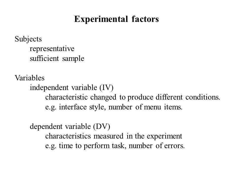 Subjects representative sufficient sample Variables independent variable (IV) characteristic changed to produce different conditions.