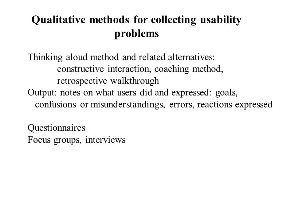 Qualitative methods for collecting usability problems Thinking aloud method and related alternatives: constructive interaction, coaching method, retro