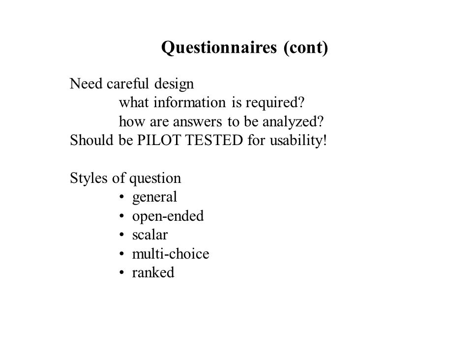 Need careful design what information is required.how are answers to be analyzed.