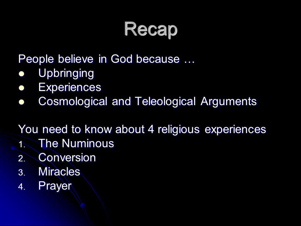 Recap People believe in God because … Upbringing Upbringing Experiences Experiences Cosmological and Teleological Arguments Cosmological and Teleologi