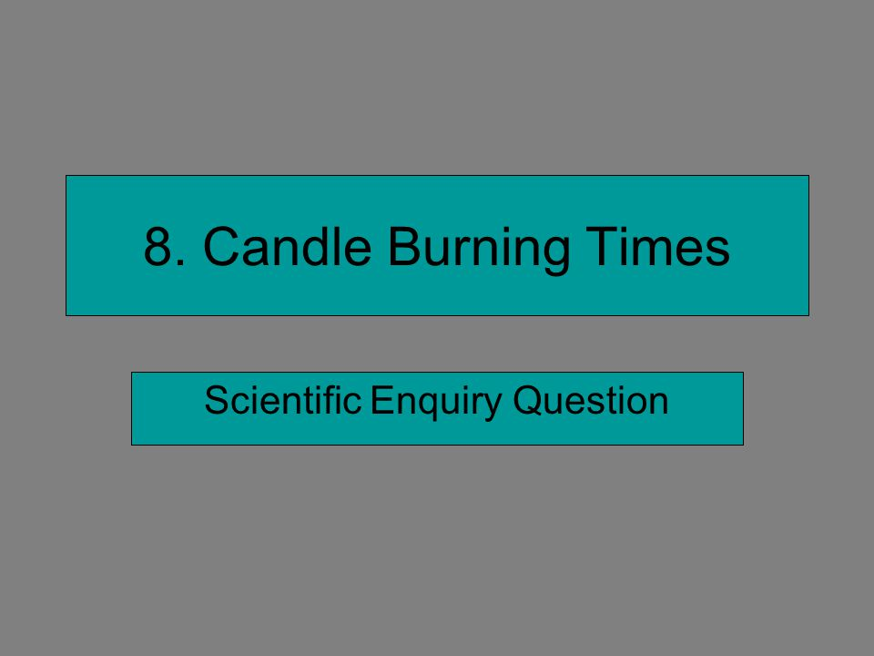 8. Candle Burning Times Scientific Enquiry Question