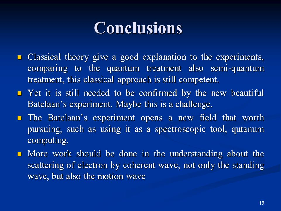 19 Conclusions Classical theory give a good explanation to the experiments, comparing to the quantum treatment also semi-quantum treatment, this classical approach is still competent.