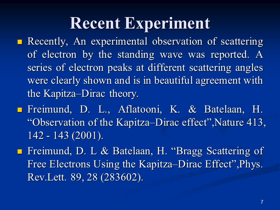 7 Recent Experiment Recently, An experimental observation of scattering of electron by the standing wave was reported.