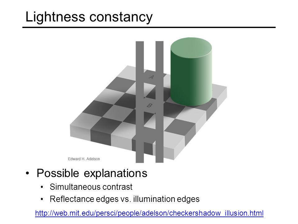 Lightness constancy Possible explanations Simultaneous contrast Reflectance edges vs.