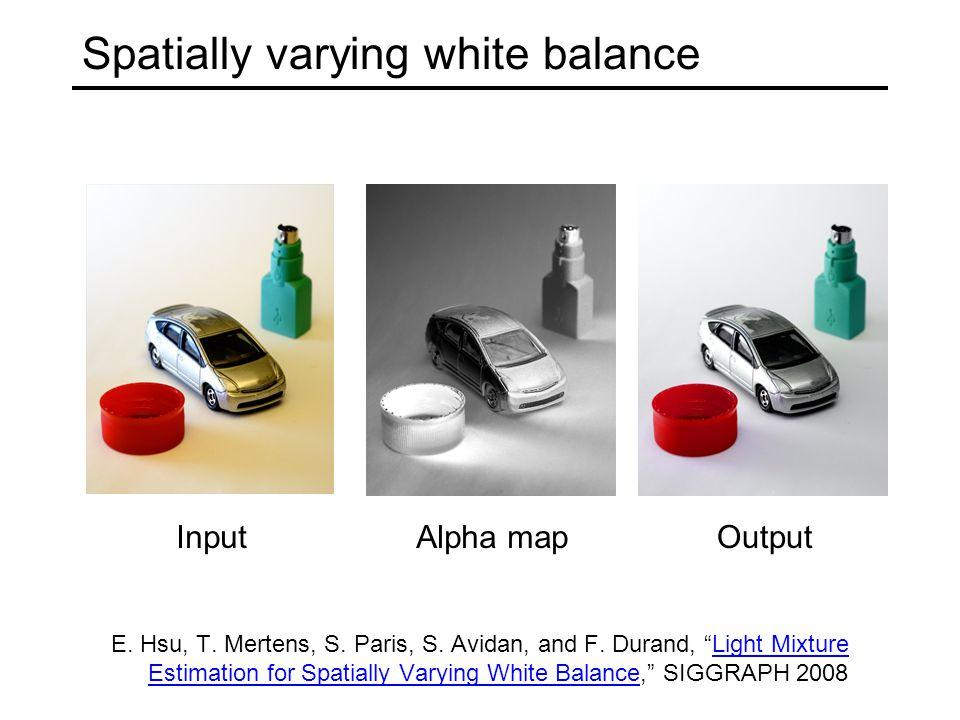 Spatially varying white balance E. Hsu, T. Mertens, S.