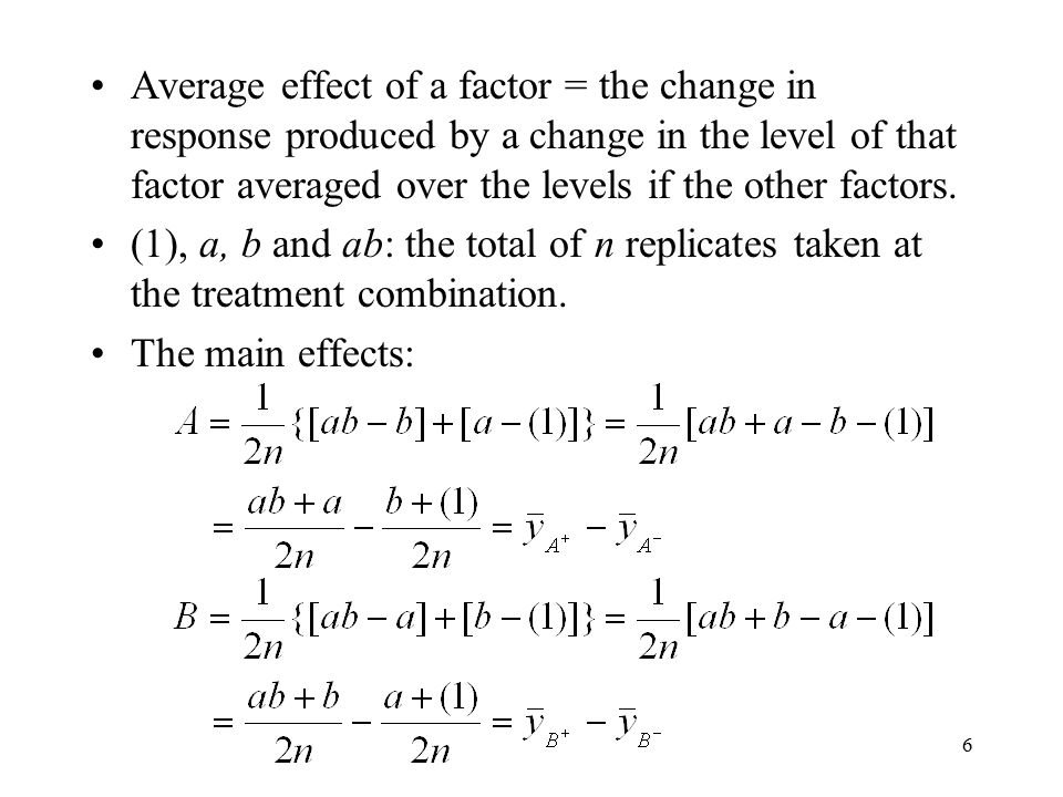 6 Average effect of a factor = the change in response produced by a change in the level of that factor averaged over the levels if the other factors.