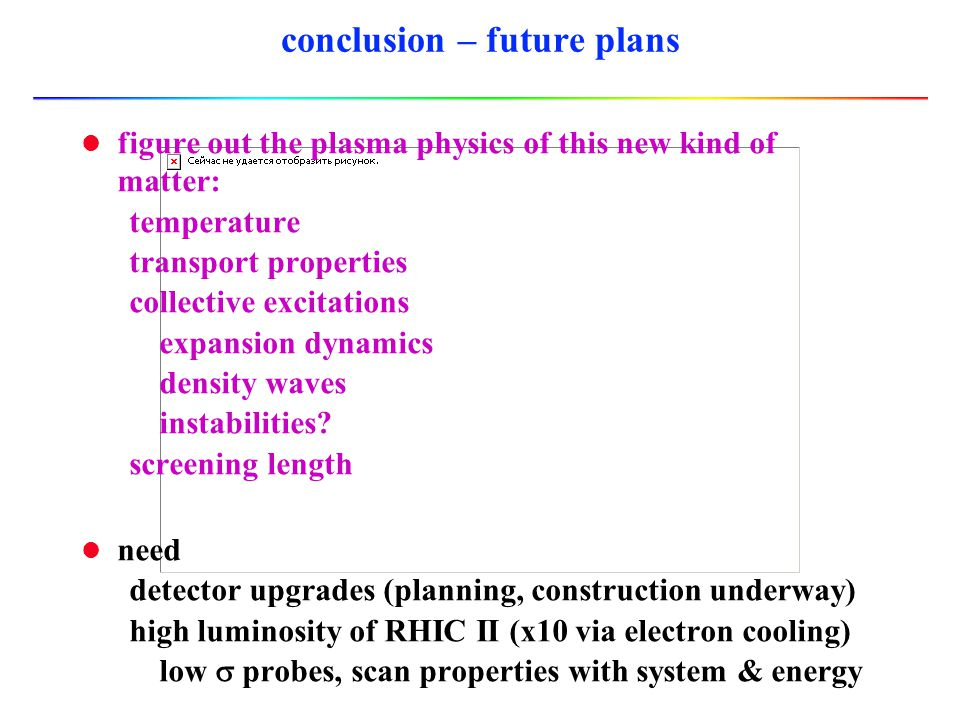 conclusion - discoveries l The matter created shows collective flows developed early, with quarks/gluons the likely d.o.f.