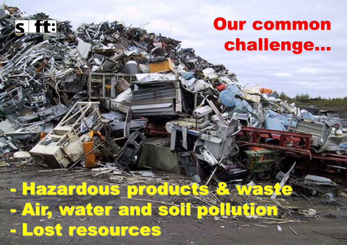 2 - Hazardous products & waste - Air, water and soil pollution - Lost resources Our common challenge…