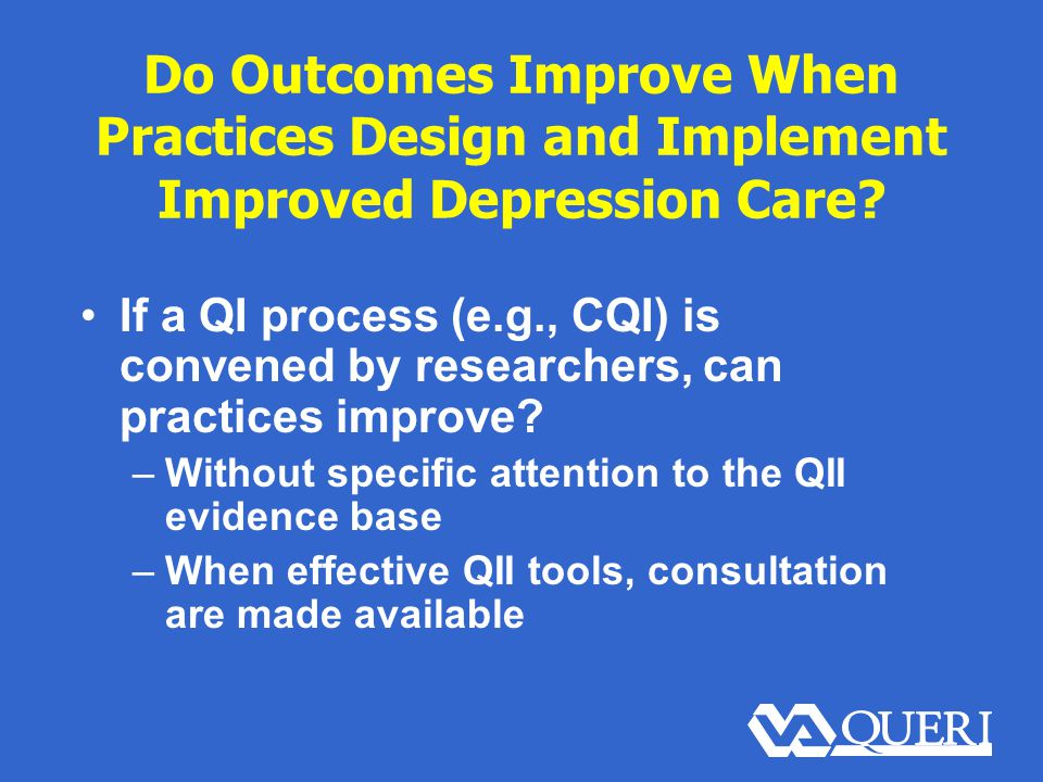 Do Outcomes Improve When Practices Design and Implement Improved Depression Care.