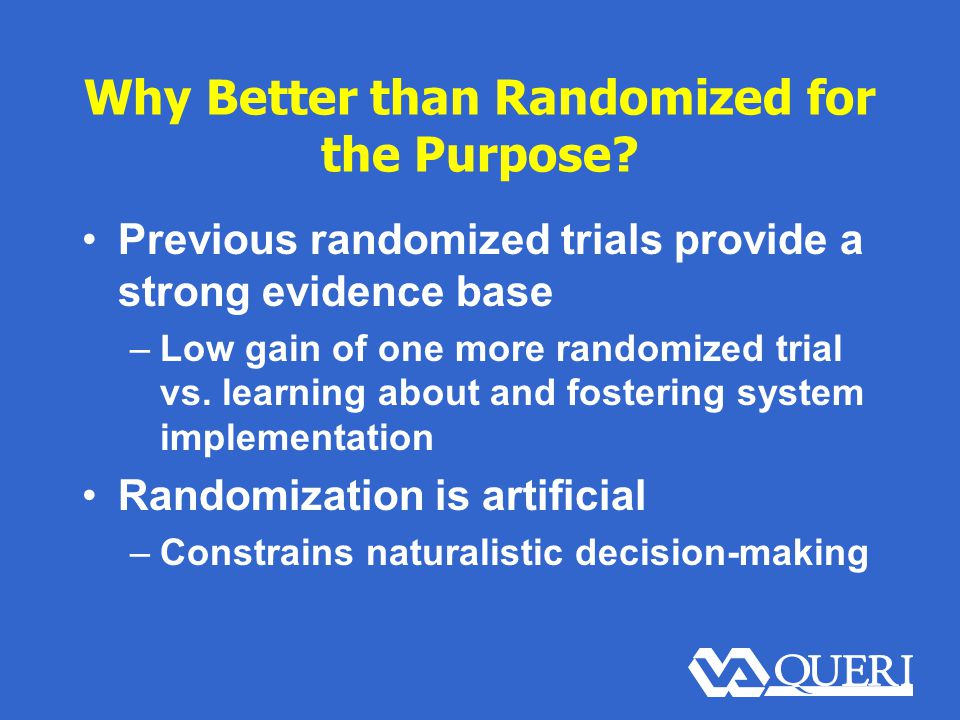 Why Better than Randomized for the Purpose.