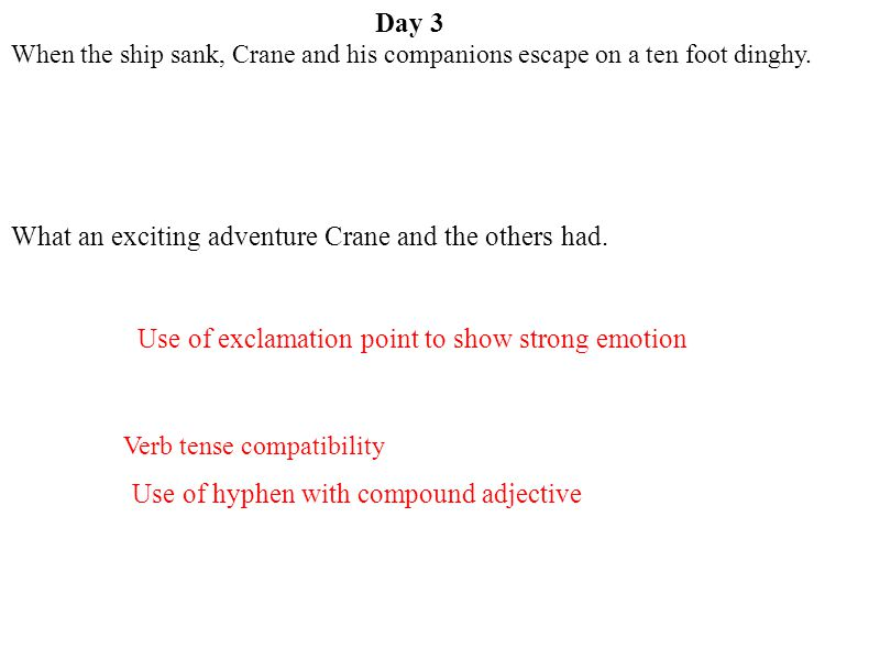 Day 3 When the ship sank, Crane and his companions escaped on a ten-foot dinghy.