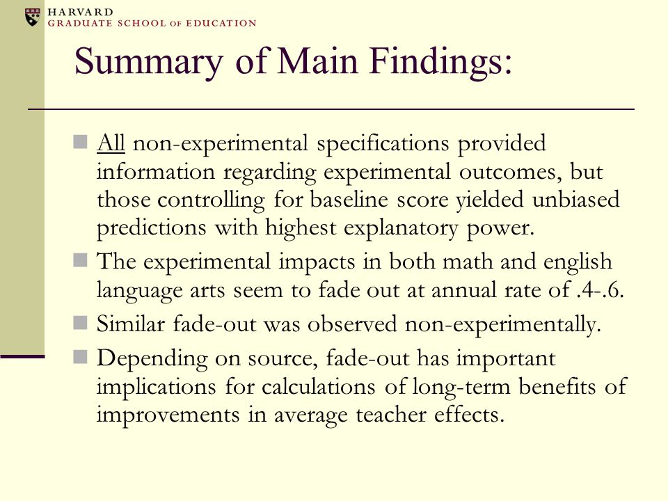 Summary of Main Findings: All non-experimental specifications provided information regarding experimental outcomes, but those controlling for baseline