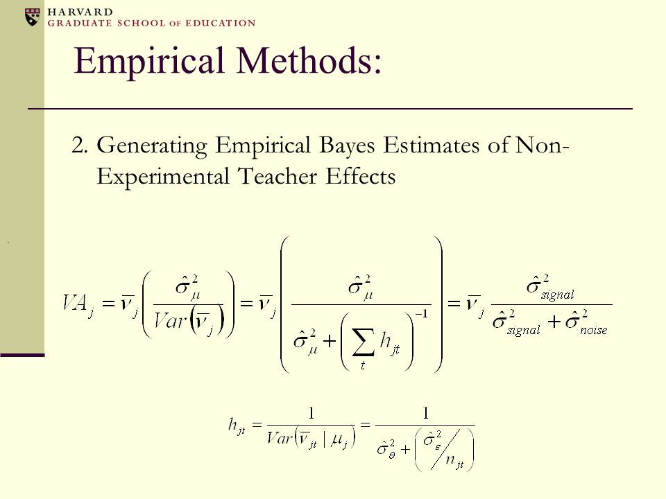 Empirical Methods: 2.Generating Empirical Bayes Estimates of Non- Experimental Teacher Effects.