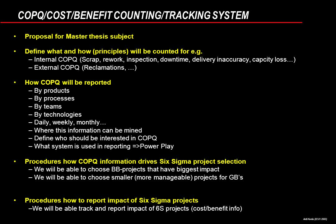 Antti Kontio (22.01.2003) COPQ/COST/BENEFIT COUNTING/TRACKING SYSTEM Proposal for Master thesis subject Define what and how (principles) will be counted for e.g.