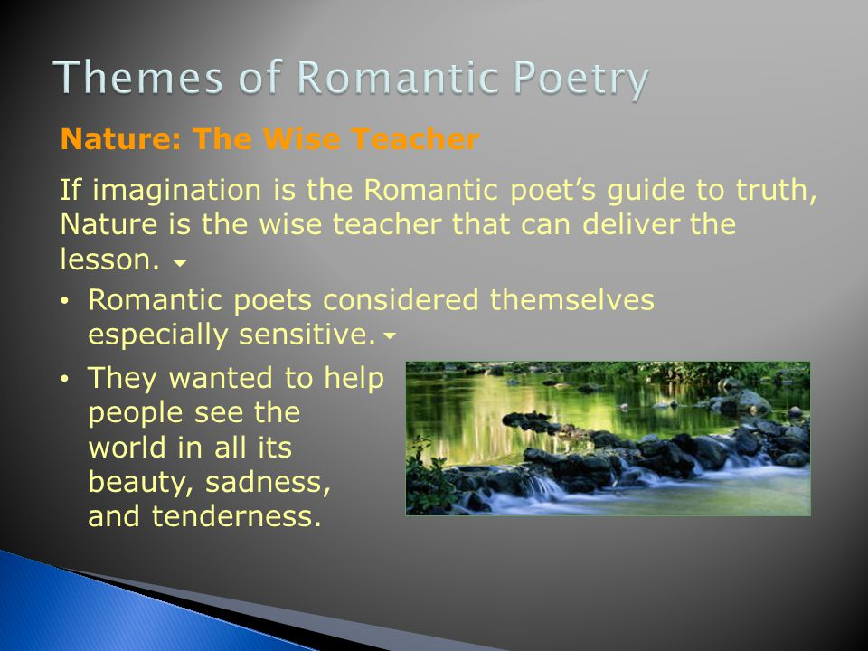 The Romantics saw imagination as the link between mind and nature. To them, imaginative experi- ences were especially moving, perhaps superior to huma