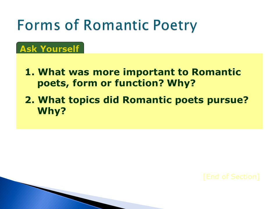 Function over Form Romantic Poets Poetry was a playground of feelings. Form seems more important than function. Poets experimented with forms and expr