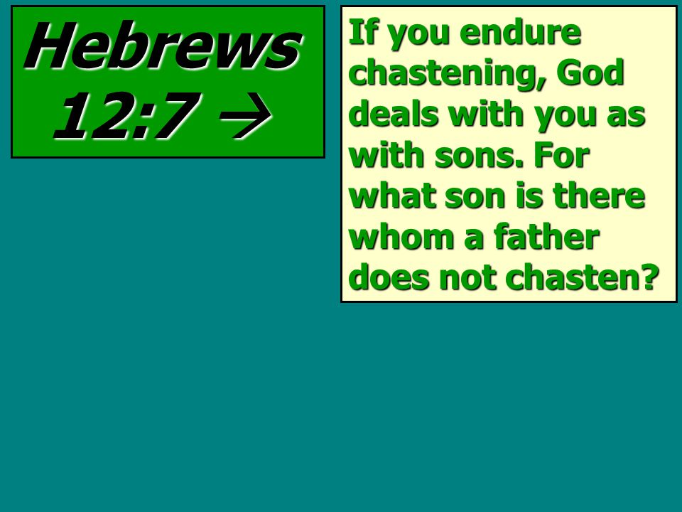 If you endure chastening, God deals with you as with sons.