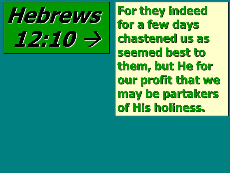 For they indeed for a few days chastened us as seemed best to them, but He for our profit that we may be partakers of His holiness.