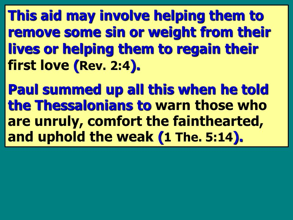 This aid may involve helping them to remove some sin or weight from their lives or helping them to regain their ().